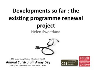 Developments so far : the existing programme renewal project Helen  Sweetland