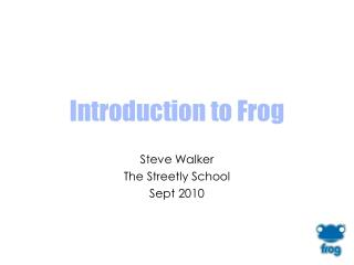 Introduction to Frog