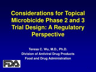 Considerations for Topical Microbicide Phase 2 and 3 Trial Design: A Regulatory Perspective