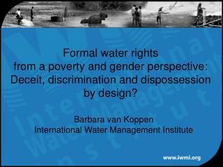 Barbara van Koppen International Water Management Institute
