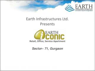 Earth  Infrastructures Ltd. Presents Retail, Office, Service Apartment Sector– 71,  Gurgaon