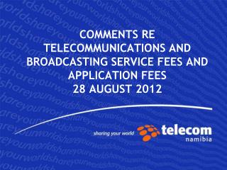 COMMENTS RE TELECOMMUNICATIONS AND BROADCASTING SERVICE FEES AND APPLICATION FEES 28 AUGUST 2012