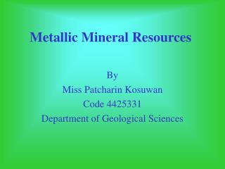 Metallic Mineral Resources
