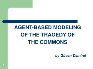AGENT-BASED MODELING  OF THE TRAGEDY OF  THE COMMONS by G üven Demirel