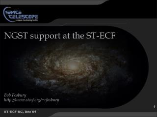 NGST support at the ST-ECF Bob Fosbury stecf/~rfosbury