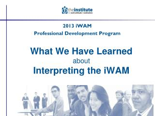 What We Have Learned about Interpreting the iWAM
