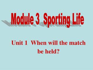 Unit 1  When will the match be held?