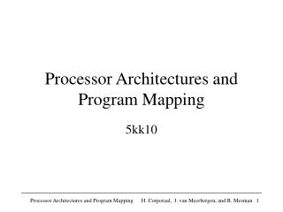Processor Architectures and Program Mapping