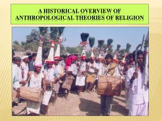 A HISTORICAL OVERVIEW OF ANTHROPOLOGICAL THEORIES OF RELIGION