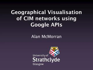 Geographical Visualisation of CIM networks using  Google APIs