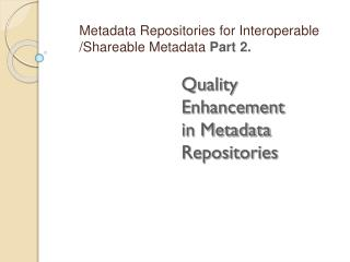 Quality Enhancement  in Metadata Repositories