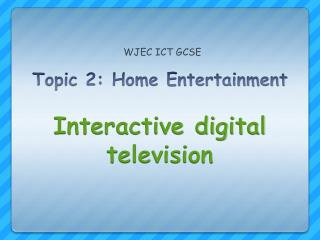 Topic 2: Home Entertainment Interactive digital television