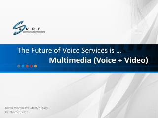 The Future of Voice Services is … is… 			 Multimedia (Voice + Video)