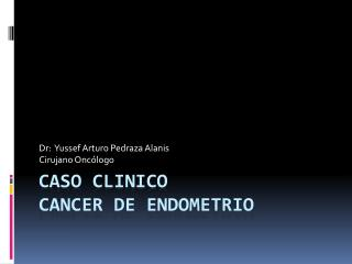 Caso  clinico cancer  de endometrio