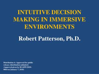 INTUITIVE DECISION MAKING IN IMMERSIVE ENVIRONMENTS Robert Patterson, Ph.D.