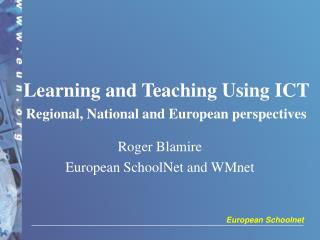 Learning and Teaching Using ICT  Regional, National and European perspectives