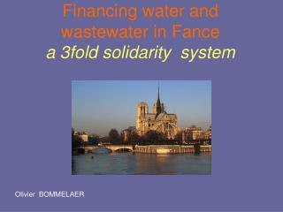 Financing water and wastewater in Fance a 3fold solidarity  system