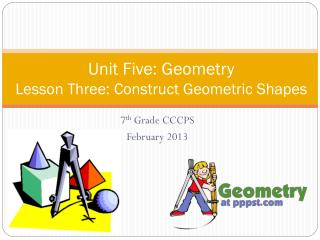 Unit Five: Geometry  Lesson Three: Construct Geometric Shapes