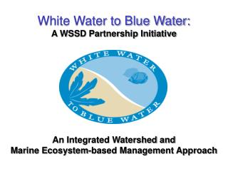 White Water to Blue Water: A WSSD Partnership Initiative