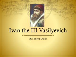 Ivan the III  Vasilyevich