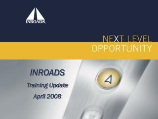 INROADS  Training Update April 2008
