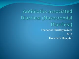 Antibiotics associated Diarrhea ( Nosocromial  Diarrhea)