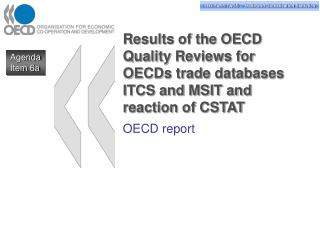 Results of the OECD Quality Reviews for OECDs trade databases ITCS and MSIT and reaction of CSTAT