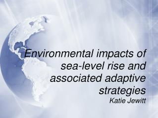 Environmental impacts of sea-level rise and associated adaptive strategies Katie Jewitt