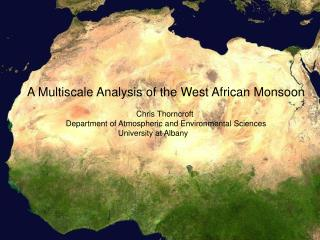 A Multiscale Analysis of the West African Monsoon Chris Thorncroft