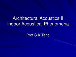 Architectural Acoustics II Indoor Acoustical Phenomena