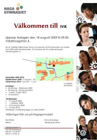 Välkommen till IVIK    Upprop tisdagen den 18 augusti 2009 Kl 09.00, Värdshusgatan 4.