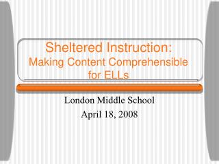 Sheltered Instruction:  Making Content Comprehensible for ELLs