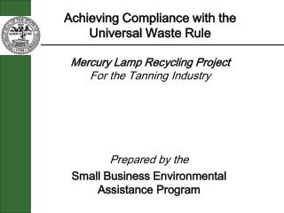 Achieving Compliance with the  Universal Waste Rule Mercury Lamp Recycling Project For the Tanning Industry