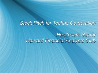 Stock Pitch for Techne Corporation Healthcare Sector Harvard Financial Analysts Club
