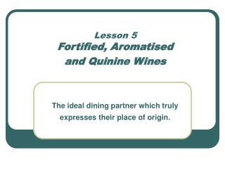 Lesson 5 Fortified, Aromatised  and Quinine Wines