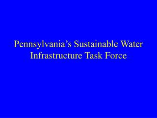 Pennsylvania's Sustainable Water Infrastructure Task Force