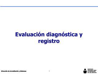 Evaluación diagnóstica y registro