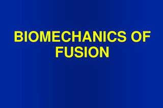 BIOMECHANICS OF FUSION