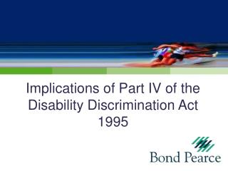Implications of Part IV of the Disability Discrimination Act 1995