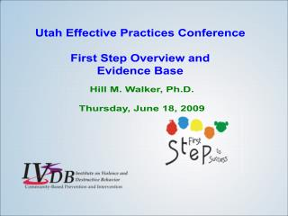 Utah Effective Practices Conference First Step Overview and Evidence Base
