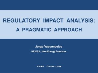 REGULATORY  IMPACT  ANALYSIS:   A  PRAGMATIC  APPROACH