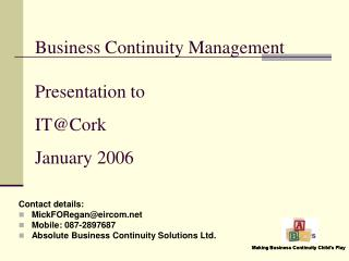 Business Continuity Management Presentation to  IT@Cork January 2006