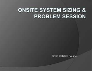 ONSITE SYSTEM SIZING  PROBLEM SESSION
