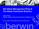 Site Waste Management Plans  The Waste Framework Directive   Angus Evers Partner, Head of Environment Group, SJ Berwin L