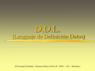D.D.L. (Lenguaje de Definición Datos)