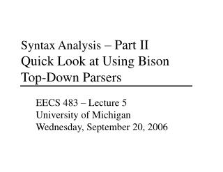 Syntax Analysis  – Part II Quick Look at Using Bison Top-Down Parsers
