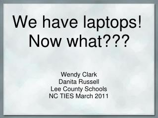 We have laptops!  Now what???