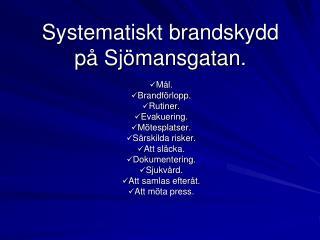 Systematiskt brandskydd på Sjömansgatan.