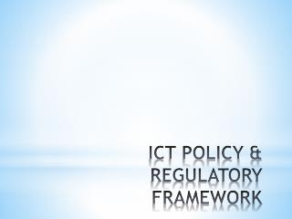 ICT POLICY & REGULATORY FRAMEWORK