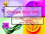 Changes Since 1948
